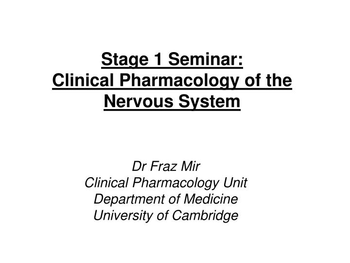 Stage 1 seminar clinical pharmacology of the nervous system