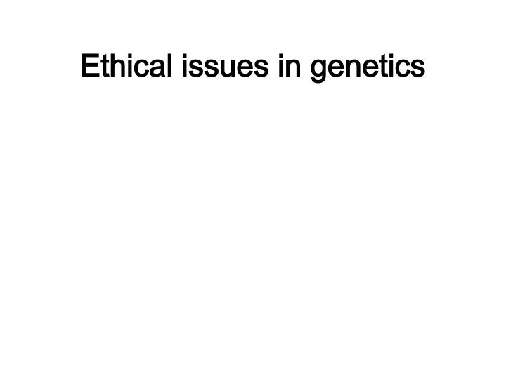 Ethical issues in genetics