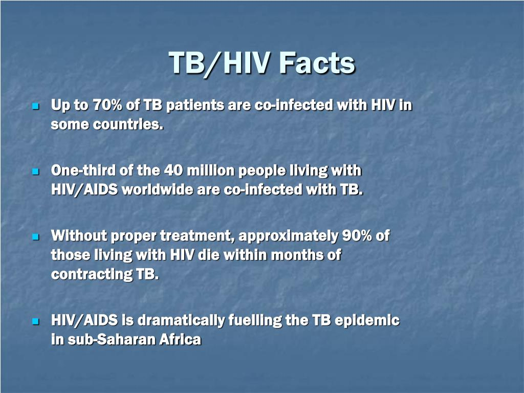 Up to 70% of TB patients are co-infected with HIV in some countries.