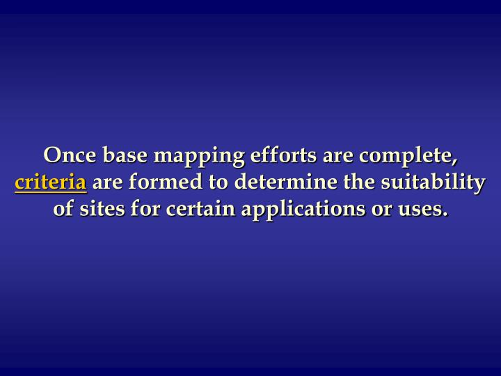 Once base mapping efforts are complete,