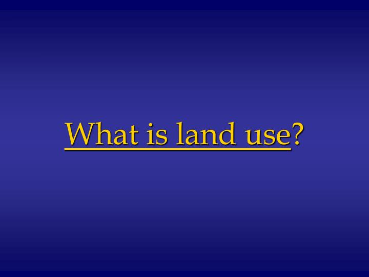 What is land use