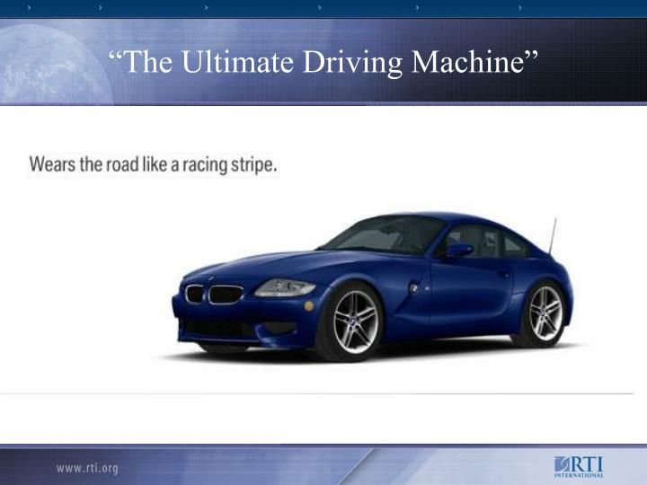 """""""The Ultimate Driving Machine"""""""