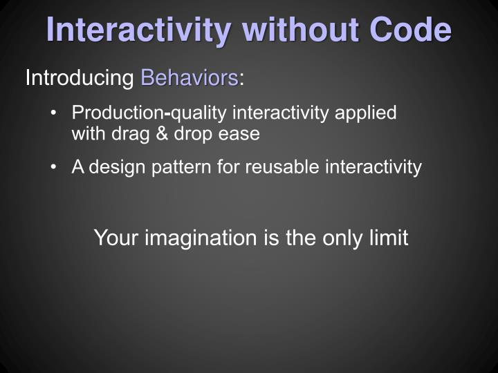 Interactivity without Code