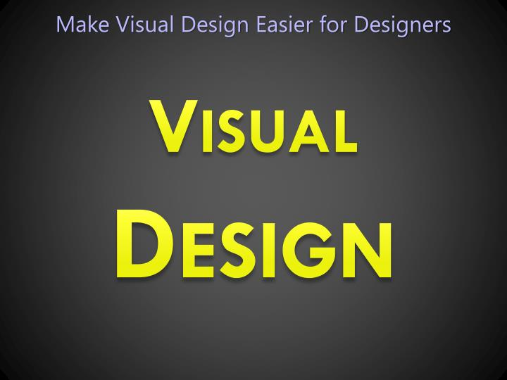 Make Visual Design Easier for Designers