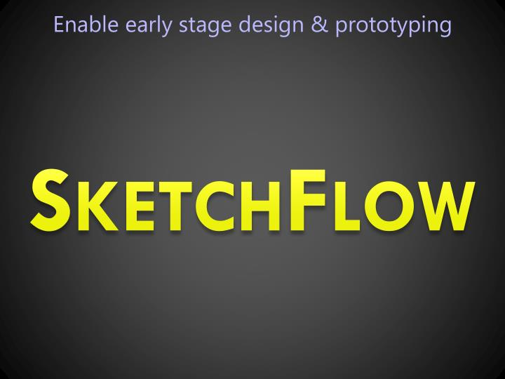Enable early stage design & prototyping