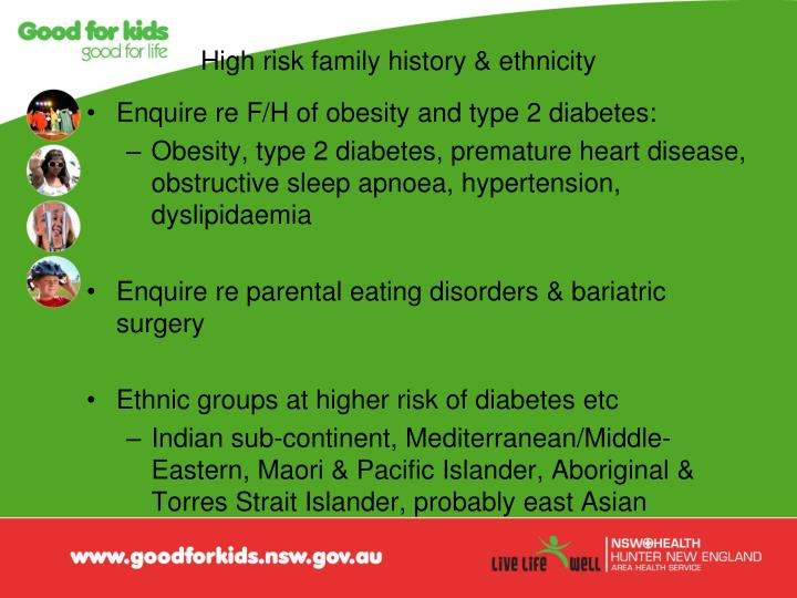 High risk family history & ethnicity