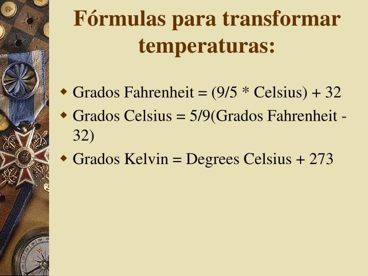 Fórmulas para transformar temperaturas: