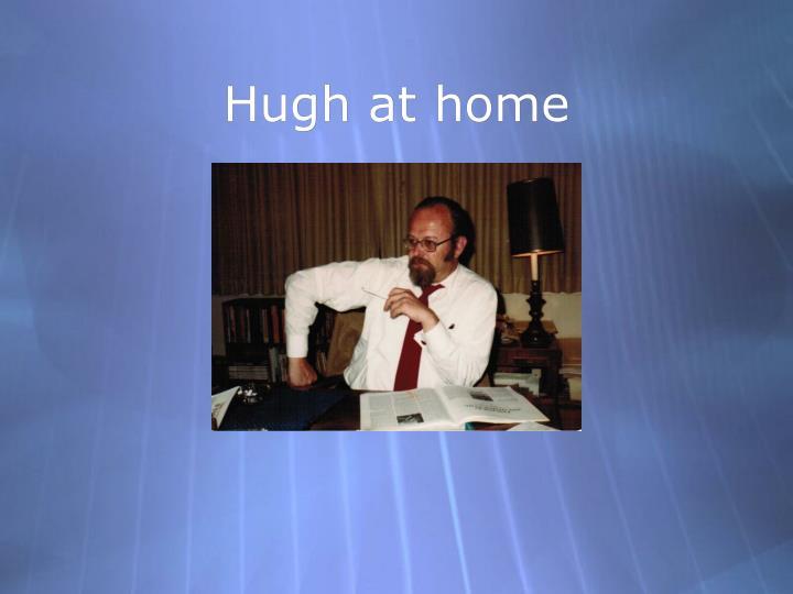 Hugh at home