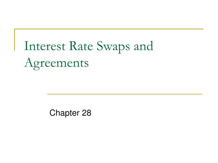 Interest rate swaps and agreements
