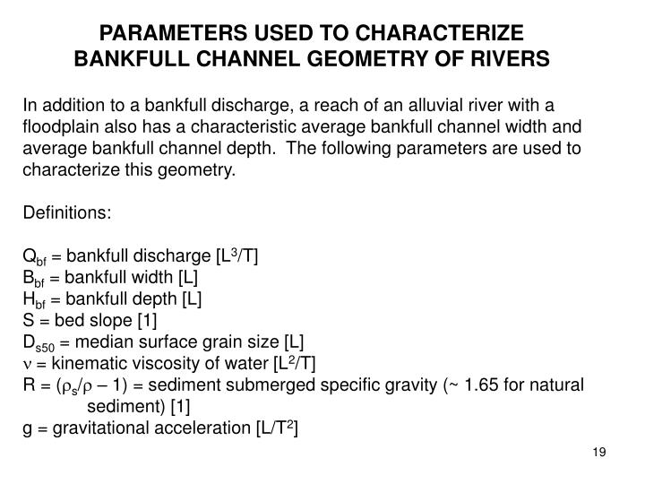 PARAMETERS USED TO CHARACTERIZE BANKFULL CHANNEL GEOMETRY OF RIVERS