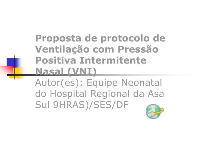Proposta de protocolo de Ventilação com Pressão Positiva Intermitente Nasal (VNI)