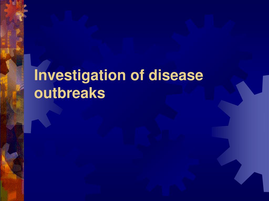 Investigation of disease outbreaks