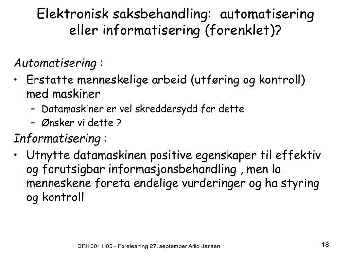Elektronisk saksbehandling:  automatisering eller informatisering (forenklet)?