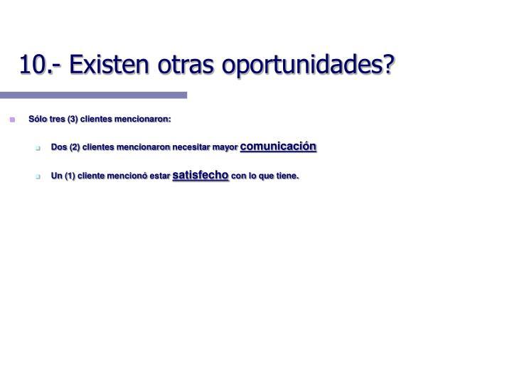 10.- Existen otras oportunidades?