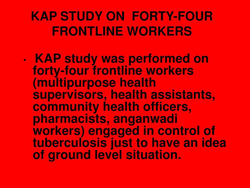KAP STUDY ON  FORTY-FOUR