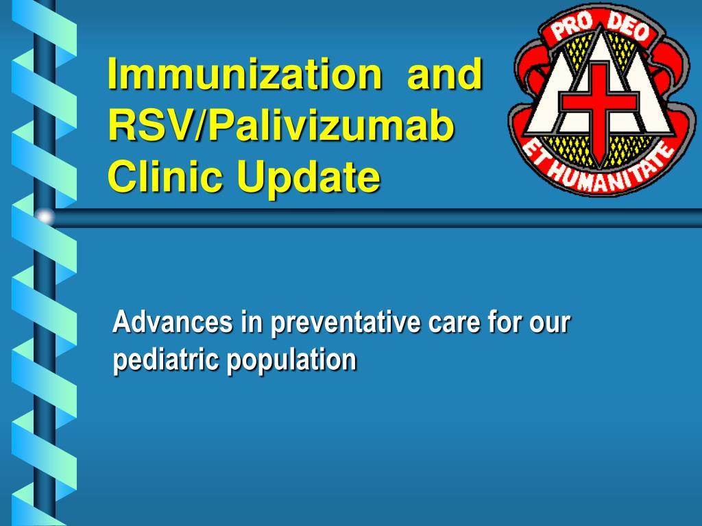 immunization and rsv palivizumab clinic update
