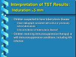 interpretation of tst results induration 5 mm16