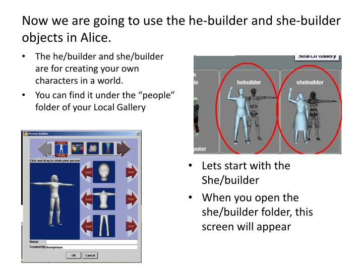 Now we are going to use the he-builder and she-builder objects in Alice.