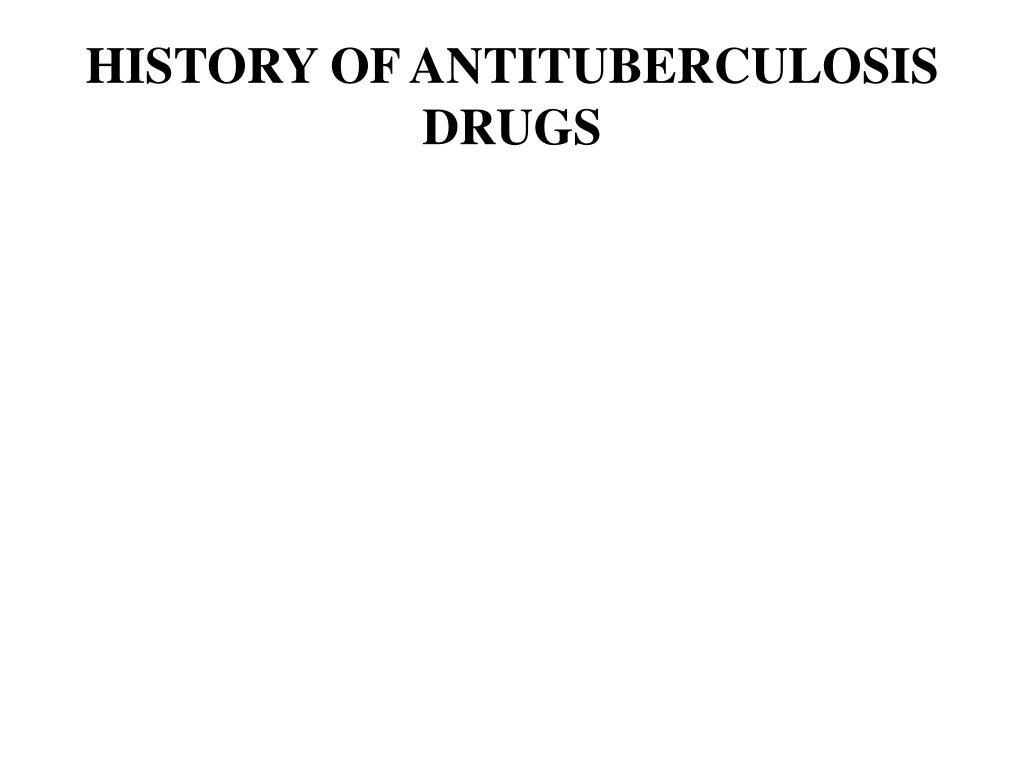 HISTORY OF ANTITUBERCULOSIS DRUGS