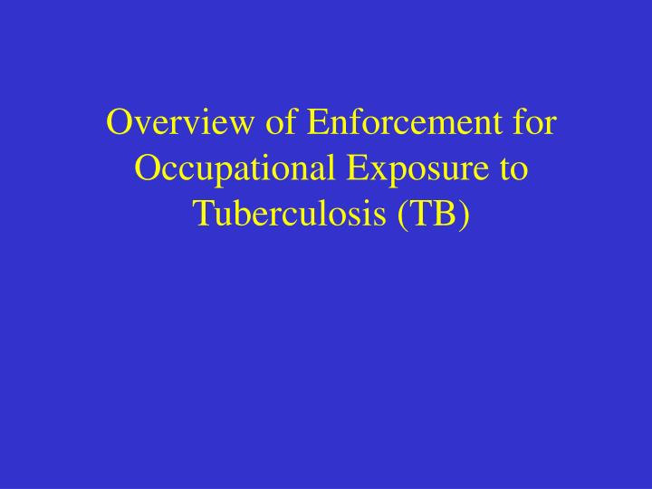 Overview of enforcement for occupational exposure to tuberculosis tb