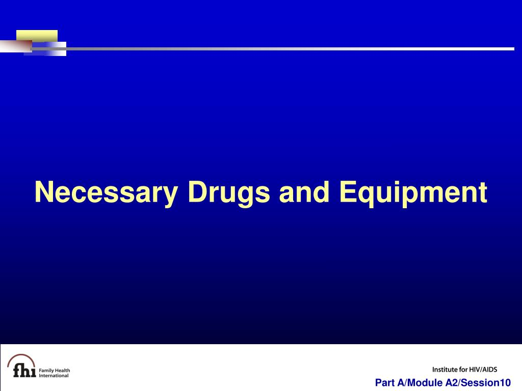 Necessary Drugs and Equipment