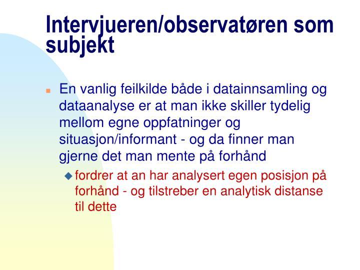 Intervjueren/observatøren som subjekt