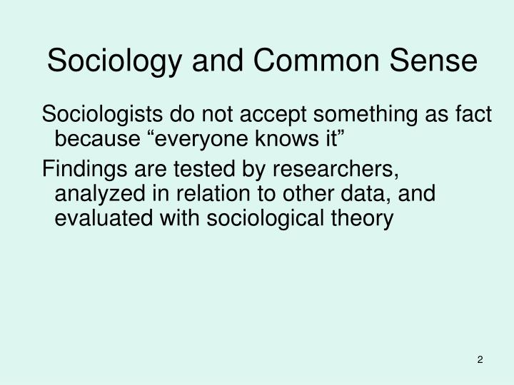 sociology and common sense andre beteille besides the empirical grounding in careful observation and description of facts, sociology as a discipline is characterised by its rigorous search for interconnections among different domains of society and its systematic use of comparisons.
