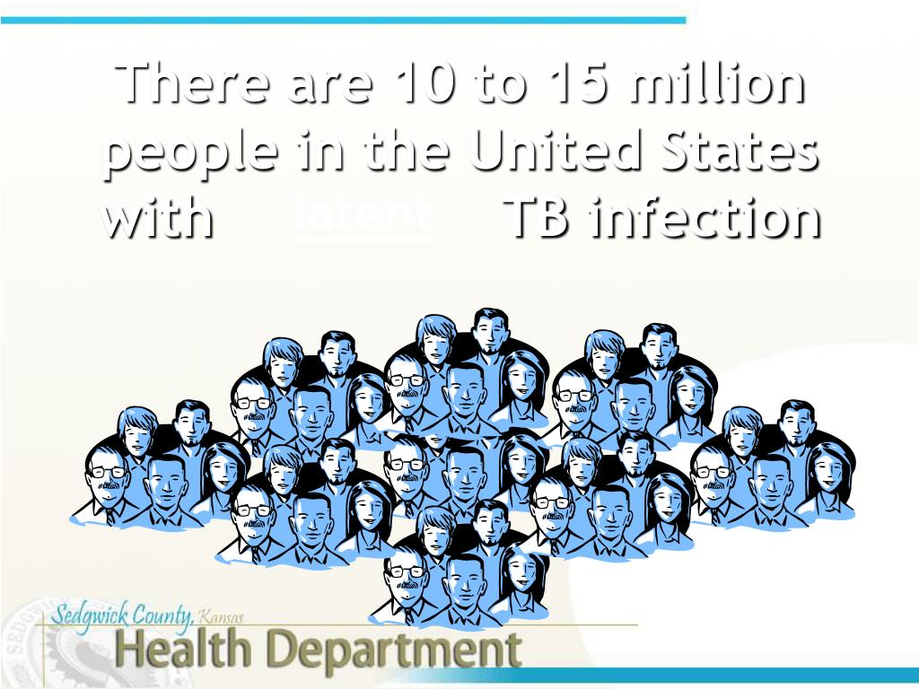 There are 10 to 15 million people in the United States with                 TB infection