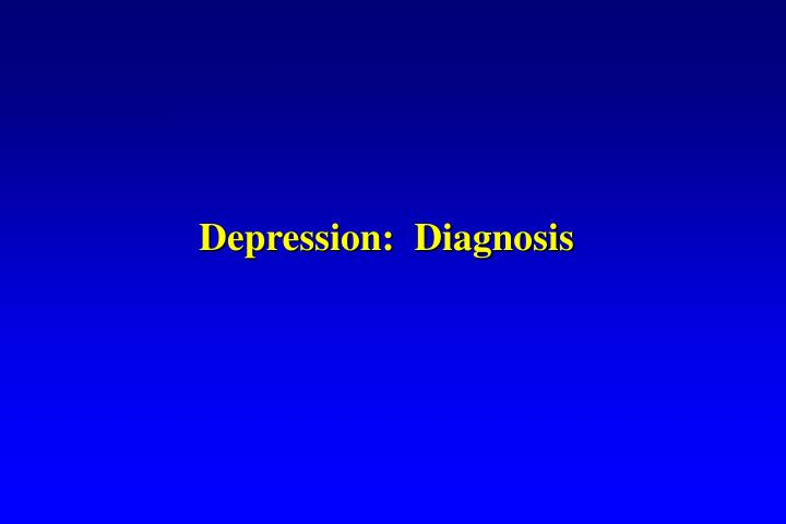 Depression:  Diagnosis