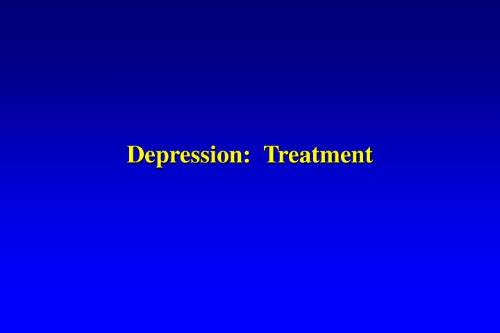 Depression:  Treatment