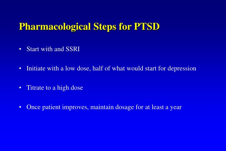 Pharmacological Steps for PTSD