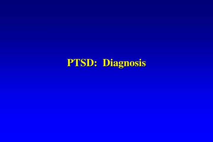 PTSD:  Diagnosis