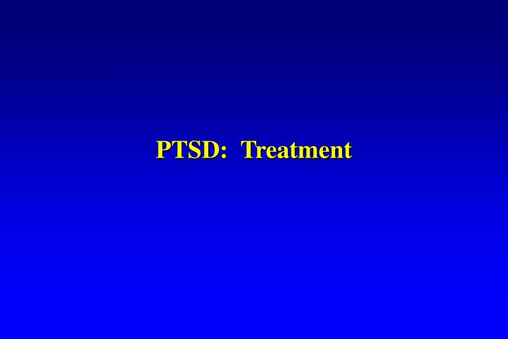 PTSD:  Treatment