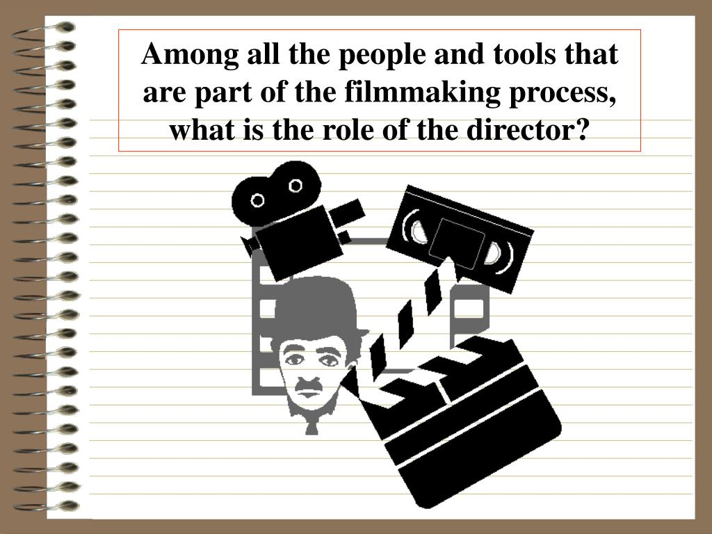 Among all the people and tools that are part of the filmmaking process, what is the role of the director?