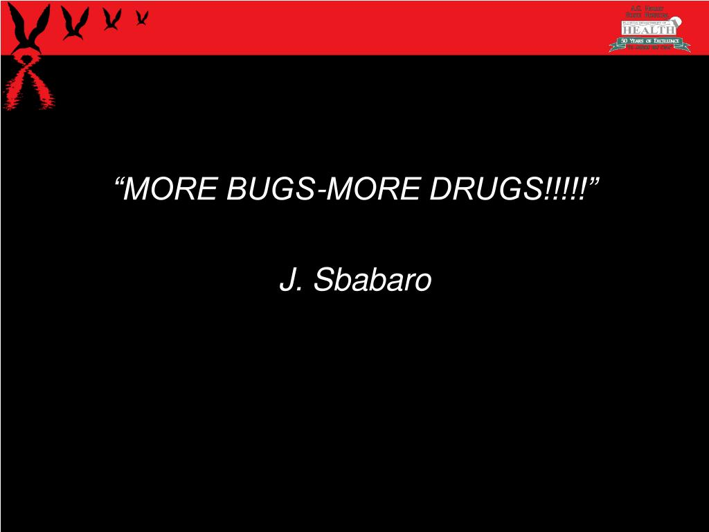 """""""MORE BUGS-MORE DRUGS!!!!!"""""""