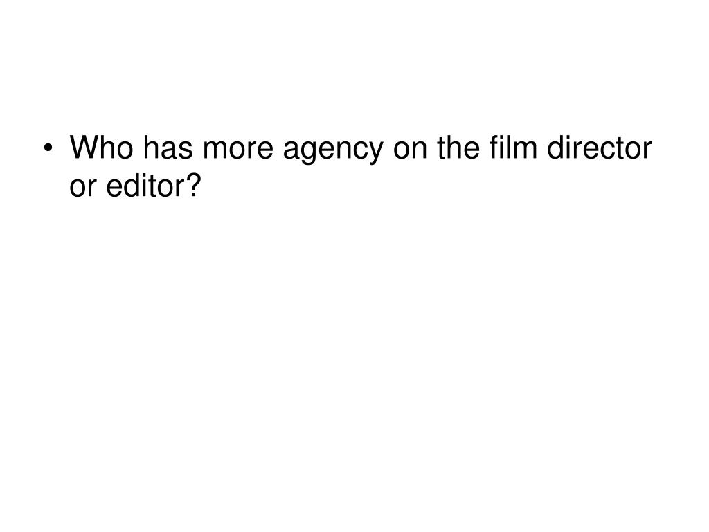 Who has more agency on the film director or editor?