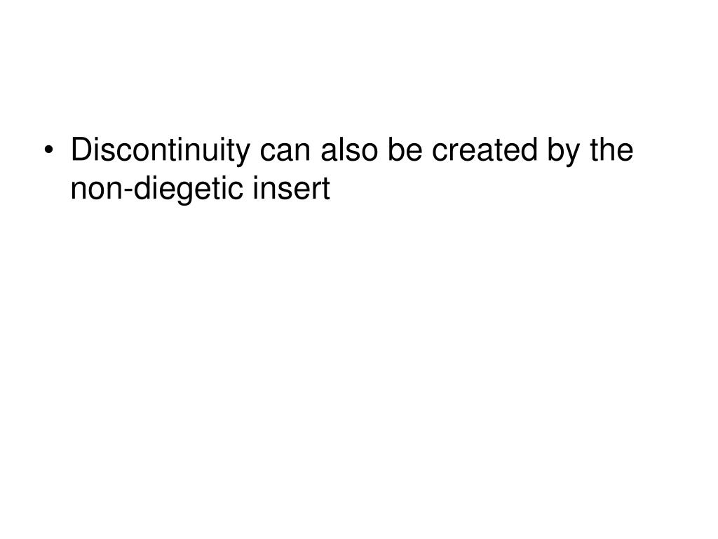 Discontinuity can also be created by the non-diegetic insert