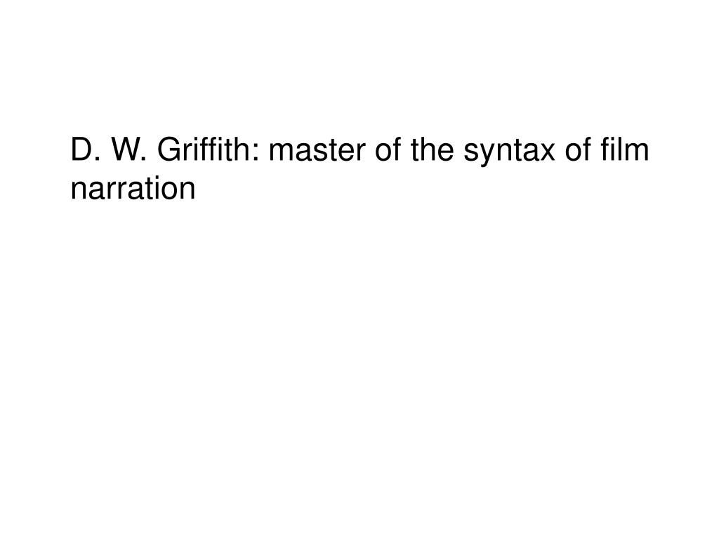 D. W. Griffith: master of the syntax of film narration