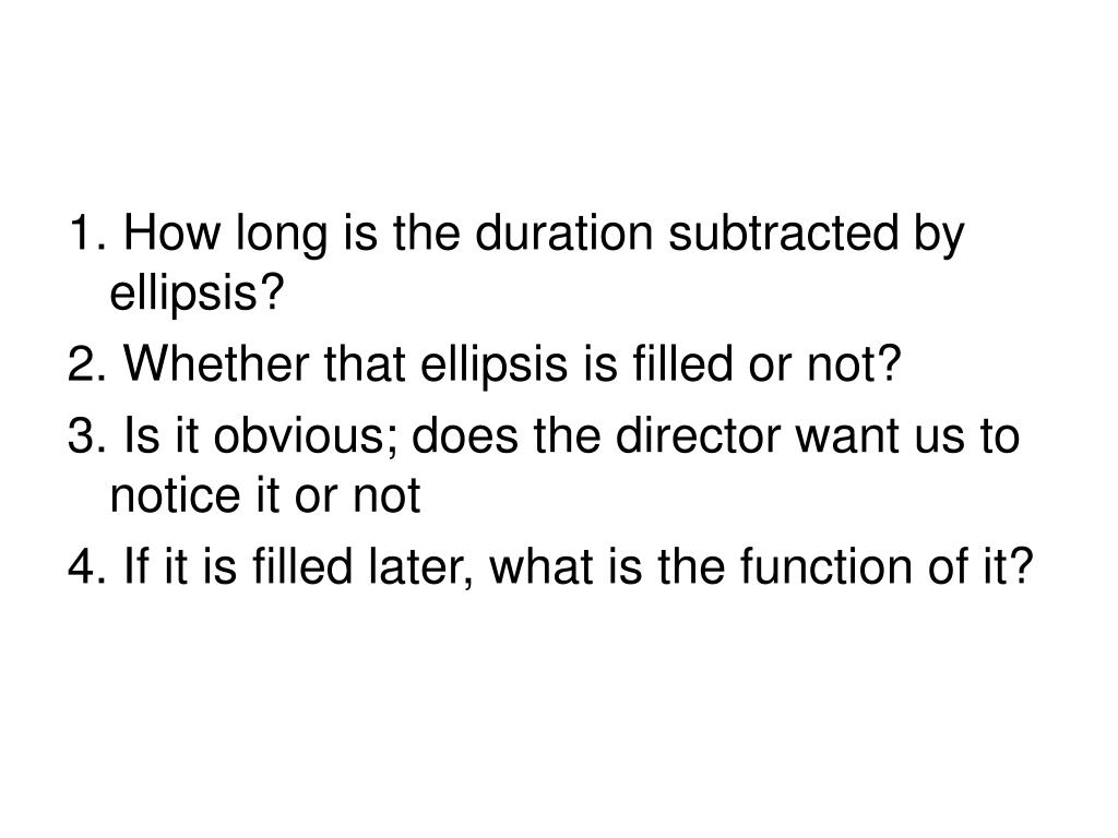 1. How long is the duration subtracted by ellipsis?