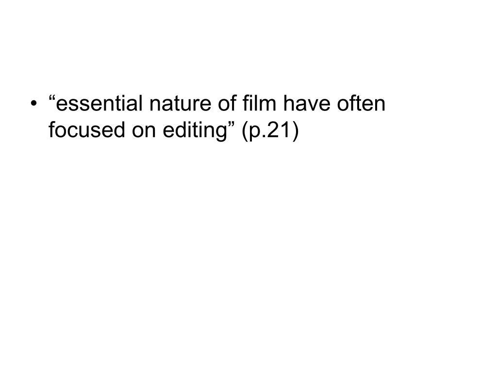 """""""essential nature of film have often focused on editing"""" (p.21)"""