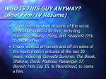 who is this guy anyway brief film tv resume