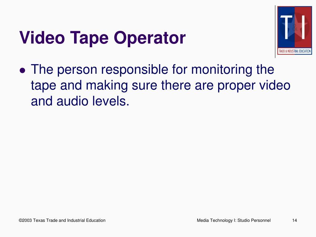 Video Tape Operator