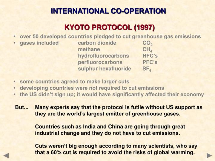 international co operation in kyoto protocol Kyoto protocol: the kyoto protocol is a protocol to the united nations framework convention on climate change (unfccc or fccc), aimed at fighting global warming the unfccc is an international environmental treaty with the goal of achieving the stabilization of greenhouse gas concentrations in the atmosphere at a level that would prevent.