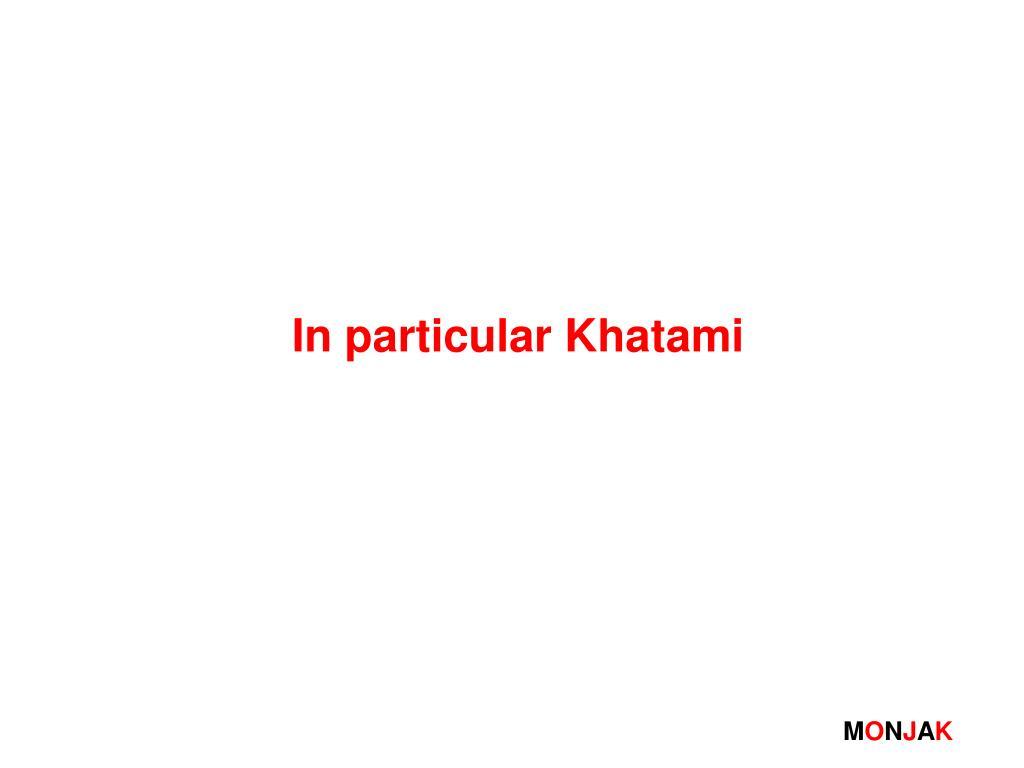 In particular Khatami