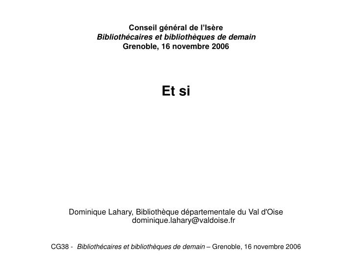 Conseil g n ral de l is re biblioth caires et biblioth ques de demain grenoble 16 novembre 2006