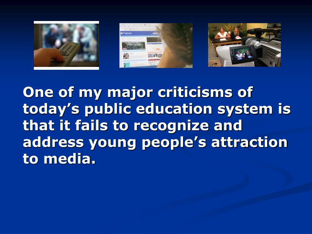 One of my major criticisms of today's public education system is that it fails to recognize and address young people's attraction to media.