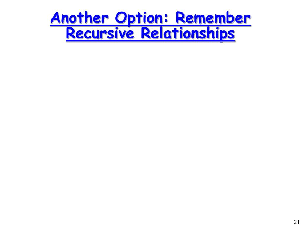 Another Option: Remember Recursive Relationships