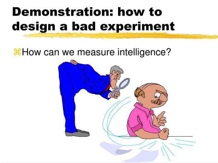Demonstration: how to design a bad experiment