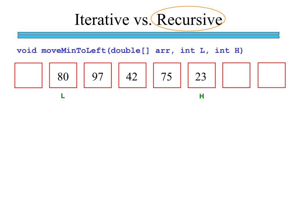 Iterative vs. Recursive