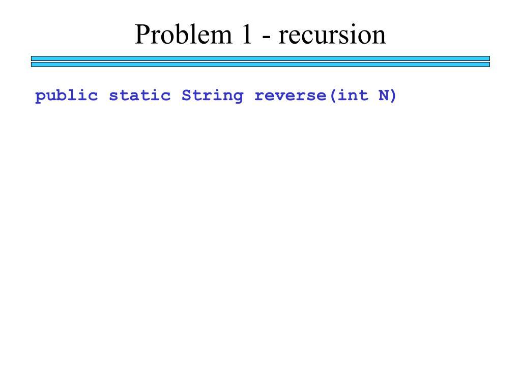 Problem 1 - recursion